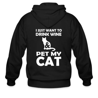 Zip hoodie I just want to drink wine & pet my cat
