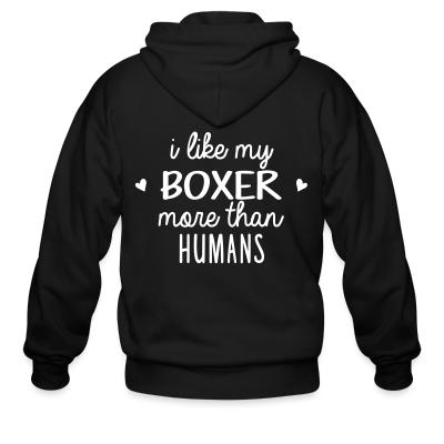 Zip hoodie I like my boxer more than humans
