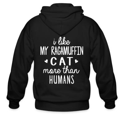 Zip hoodie I like my ragamuffin cat more than humans