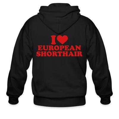 Zip hoodie I love european shorthair