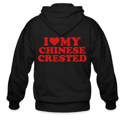 Zip hoodie I love my Chinese Crested