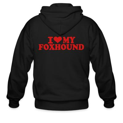 Zip hoodie I love my Foxhound