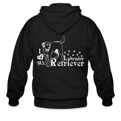 Zip hoodie I love my Labrador Retriever
