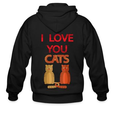 Zip hoodie I love you cats