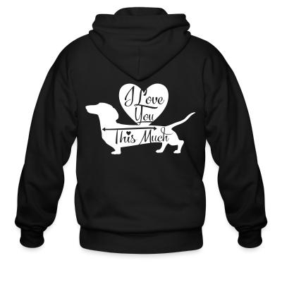 Zip hoodie I love you this much