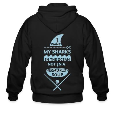 Zip hoodie I want my sharks in the ocean not in a fucking soup
