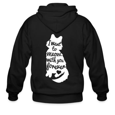 Zip hoodie I want to meow with you forever