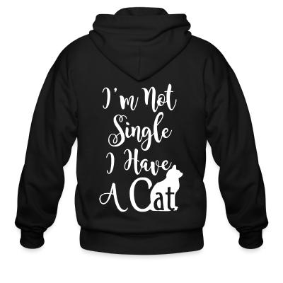 Zip hoodie I'm not single i have a cat