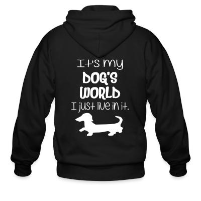 Zip hoodie It's my dog's world I just live in it