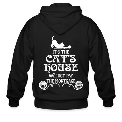 Zip hoodie It's the cat's house we just pay the mortage