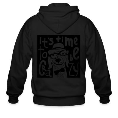 Zip hoodie It's time  to be crazy