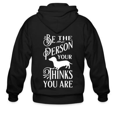 Zip hoodie Je the person your thinks you are