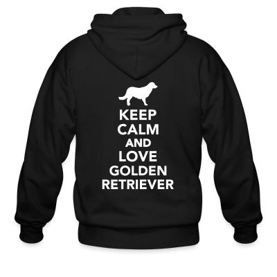 Zip hoodie keep calm and love Golden Retriever