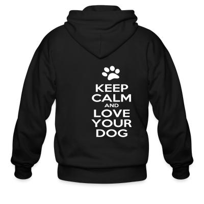 Zip hoodie Keep calm and love your dog