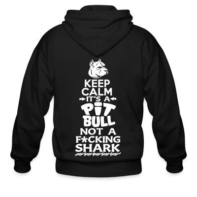 Zip hoodie Keep calm it's a pit bull not a fucking shark