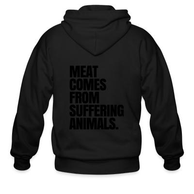 Zip hoodie Meat comes from suffering animals
