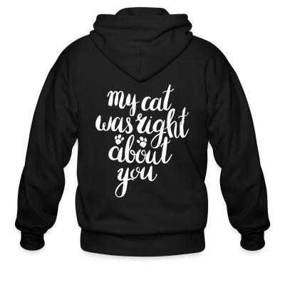 Zip hoodie My cat was right about you