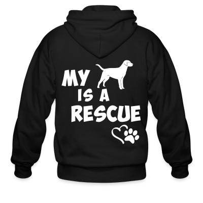 Zip hoodie My dog is a rescue