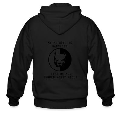 Zip hoodie my pitbull is harmless ti's me you should worry about