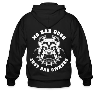 Zip hoodie No bad dogs just bad owners