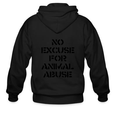 Zip hoodie No excuse for animal abuse