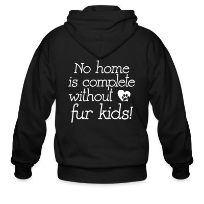 Zip hoodie No home is complete without fur kids