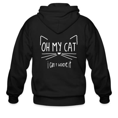 Zip hoodie Oh my cat i can t belive it