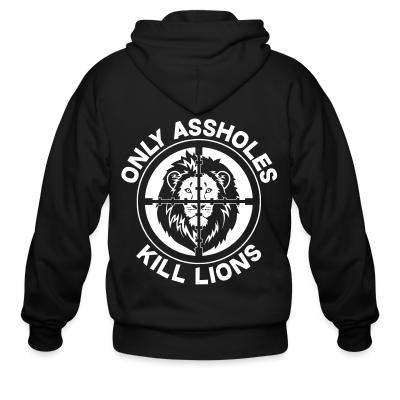 Zip hoodie Only assholes kill lions