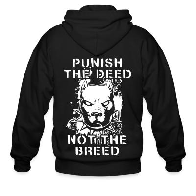 Zip hoodie Punish the deed not the breed