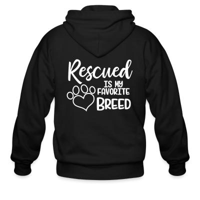Zip hoodie rescued is my favorite breed