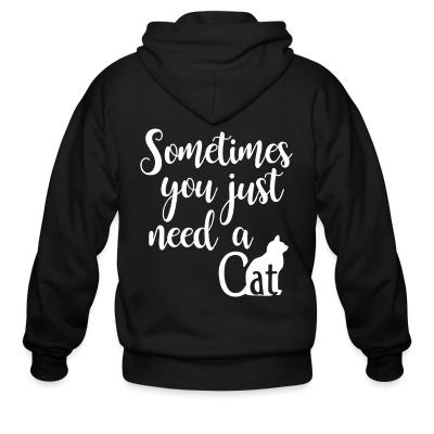 Zip hoodie Sometimes you just need a cat