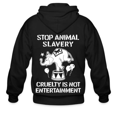 Zip hoodie Stop animal slavery! Cruelty is not enterainment