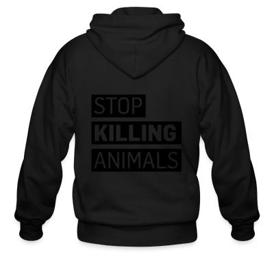 Zip hoodie Stop killing animals