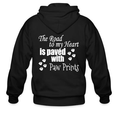 Zip hoodie The road to my heart is paved whith paw prints