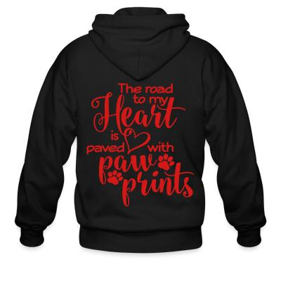 Zip hoodie the road to my heart is paved with paw prints