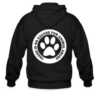 Zip hoodie There is no excuse for animal abuse
