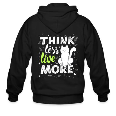 Zip hoodie Think less live more