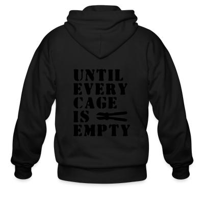 Zip hoodie Until every cage empty