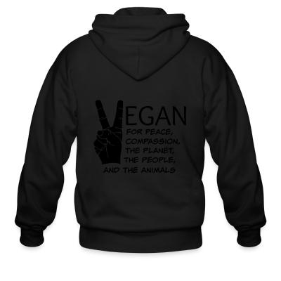 Zip hoodie Vegan for peace, compassion, the planet, the people, and the animals