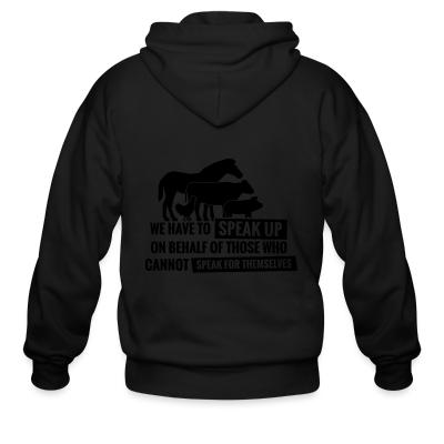 Zip hoodie We have to speak up on behalf of those who can not speak for themselves