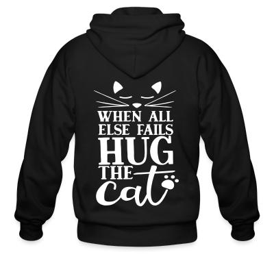 Zip hoodie When all else fails hug the cat