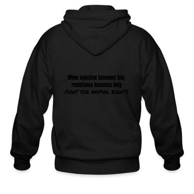 Zip hoodie When injustice becomes law, resistance becomes duty - fight for animal rights