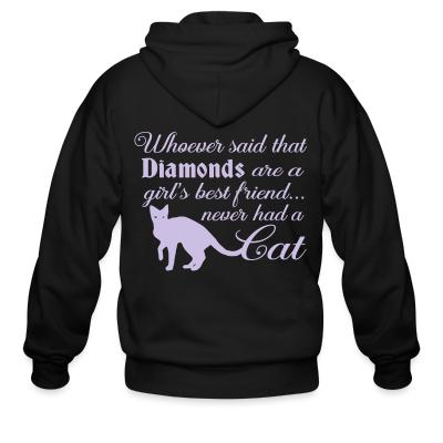 Zip hoodie Whoever said that diamonds are a girl,s best friend ... never had a cat