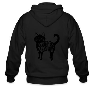 Zip hoodie You are my meow
