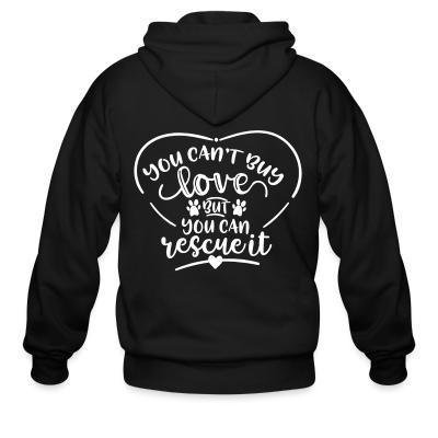 Zip hoodie you can,t buy lover but you can rescue it