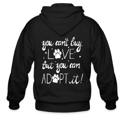 Zip hoodie you can't buy love but you can adopt it