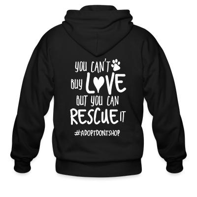 Zip hoodie you can't buy love but you can rescue it #adotdontshop