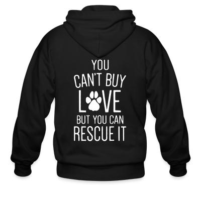 Zip hoodie you can't buy love butyou can rescue it