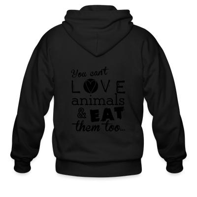 Zip hoodie You can't love animals & eat them too