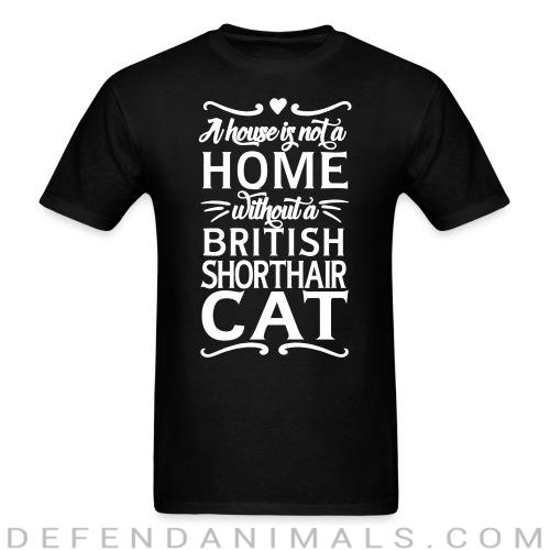 A house is not a home without a british shorthair cat - Cat Breeds T-shirt